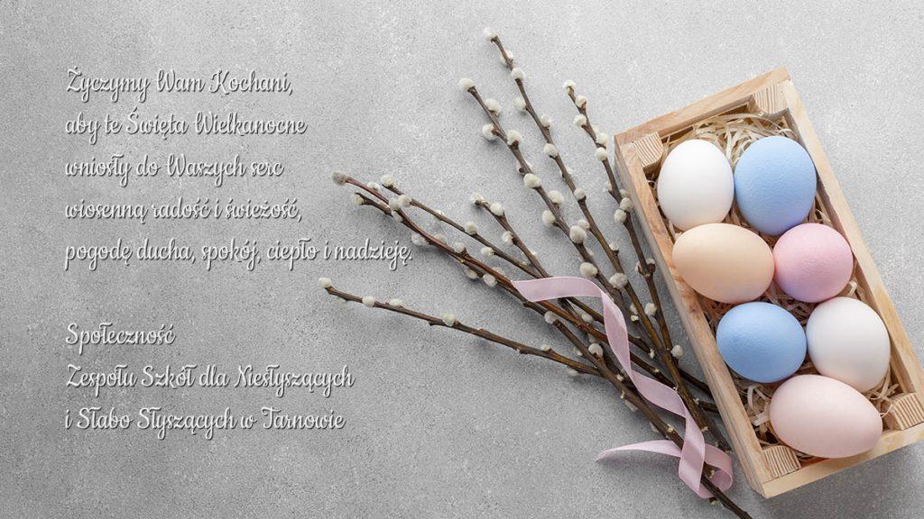 Życzymy Wam Kochani, aby te Święta Wielkanocne wniosły do Waszych serc wiosenną radość i świeżość, pogodę ducha, spokój, ciepło i nadzieję.  Społeczność  Zespołu Szkół dla Niesłyszących i Słabo Słyszących w Tarnowie